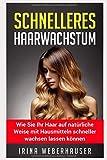 schnelleres Haarwachstum: Wie Sie Ihr Haar auf natürliche Weise mit...
