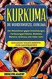 Kurkuma: Die Wunderwurzel Kurkuma. Der Alleskönner gegen...
